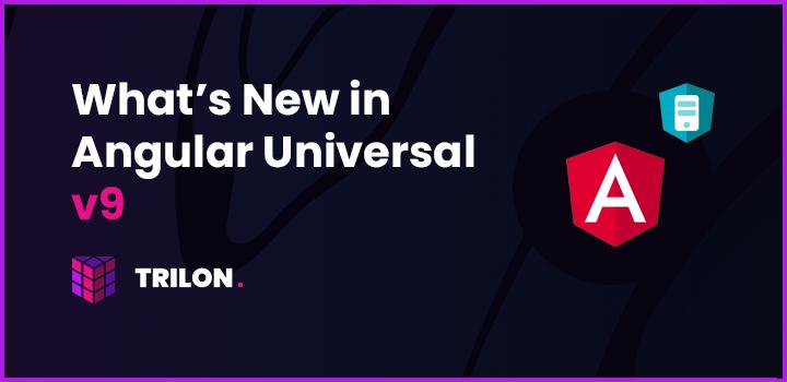 Angular Universal v9: What's New?