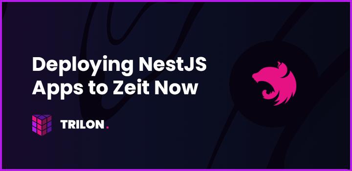 Deploying NestJS Apps to Zeit Now - Trilon Consulting